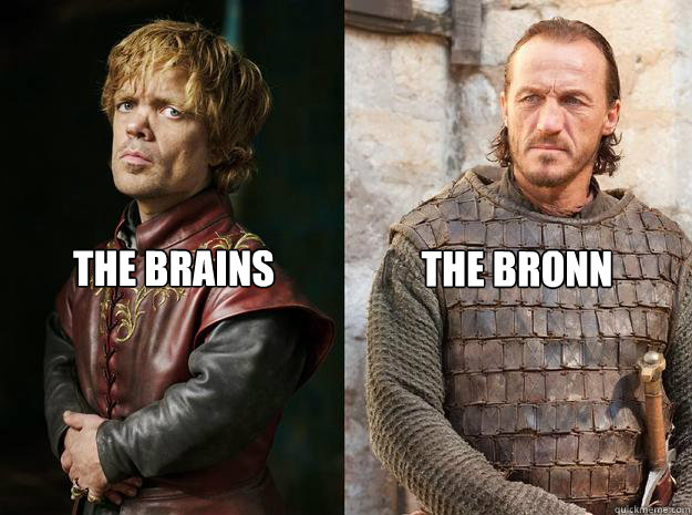 The brains and the Bronn.