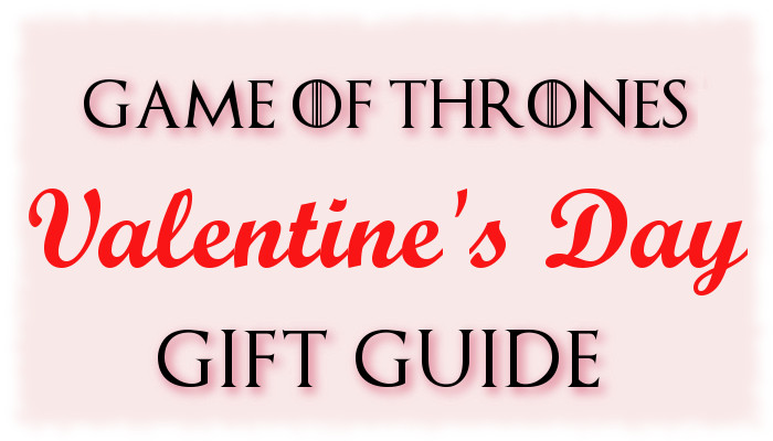 The Game Of Thrones Valentine S Day Gift Guide Watchers On The